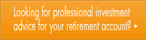 Looking for professional investment advice for your retirement account?